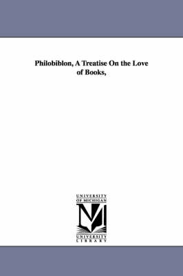 Philobiblon, a Treatise on the Love of Books,