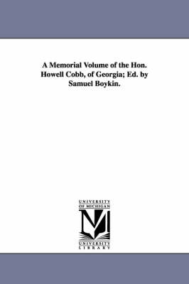 A Memorial Volume of the Hon. Howell Cobb, of Georgia; Ed. by Samuel Boykin.