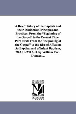 A Brief History of the Baptists and Their Distinctive Principles and Practices, from the Beginning of the Gospel to the Present Time. Part First: Fr