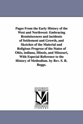 Pages from the Early History of the West and Northwest: Embracing Reminiscences and Incidents of Settlement and Growth, and Sketches of the Material and Religious Progress of the States of Ohio, Indiana, Illinois, and Missouri, with Especial Reference to