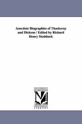 Anecdote Biographies of Thackeray and Dickens / Edited by Richard Henry Stoddard.