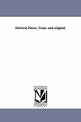 Metrical Pieces, Trans. and Original.