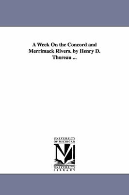 A Week on the Concord and Merrimack Rivers. by Henry D. Thoreau ...