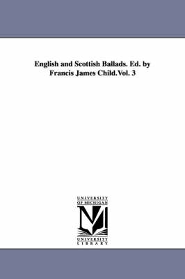 English and Scottish Ballads. Ed. by Francis James Child.Vol. 3