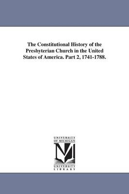The Constitutional History of the Presbyterian Church in the United States of America. Part 2, 1741-1788.