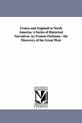 France and England in North America. a Series of Historical Narratives. by Francis Parkman: The Discovery of the Great West