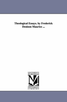 Theological Essays. by Frederick Denison Maurice ...