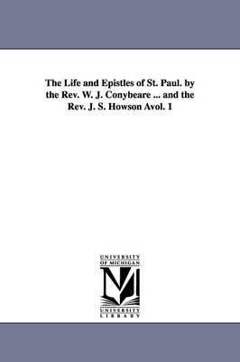The Life and Epistles of St. Paul. by the REV. W. J. Conybeare ... and the REV. J. S. Howson Avol. 1