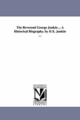 The Reverend George Junkin ... a Historical Biography. by D.X. Junkin ...