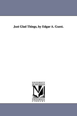 Just Glad Things, by Edgar A. Guest.