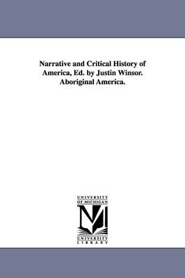 Narrative and Critical History of America, Ed. by Justin Winsor. Aboriginal America.