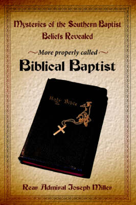 Mysteries of the Southern Baptist Beliefs Revealed: More Properly Called Biblical Baptists