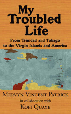 My Troubled Life: From Trinidad and Tobago to the Virgin Islands and America
