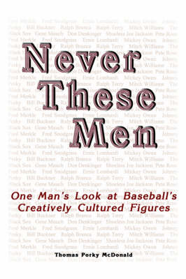 Never These Men: One Man's Look at Baseball's Creatively Cultured Figures