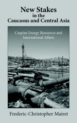 New Stakes in the Caucasus and Central Asia: Caspian Energy Resources and International Affairs