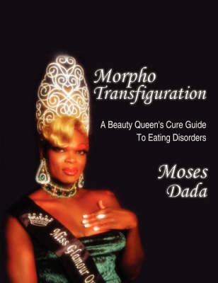 Morpho-Transfiguration: A Beauty Queen's Cure Guide To Eating Disorders