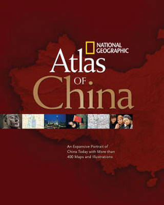 """""""National Geographic"""" Atlas of China: An Expansive Portrait of China Today with More Than 400 Maps and Illustrations"""
