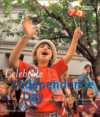 Celebrate Independence : With Parades, Picnics, and Fireworks (Holidays Around The World)