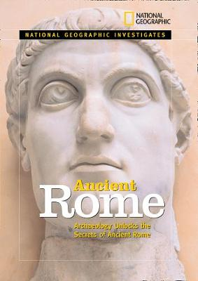 National Geographic Investigates: Ancient Rome : Archaeolology Unlocks the Secrets of Rome's Past (National Geographic Investigates )