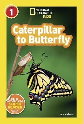 National Geographic Kids Readers: Caterpillar to Butterfly (National Geographic Kids Readers: Level 1 )