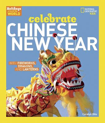 Celebrate Chinese New Year: With Fireworks, Dragons, and Lanterns (Holidays Around The World )