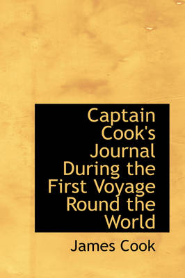 Captain Cook's Journal During the First Voyage Round the World