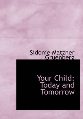 Your Child: Today and Tomorrow