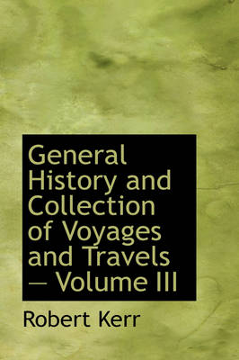 General History and Collection of Voyages and Travels - Volume III