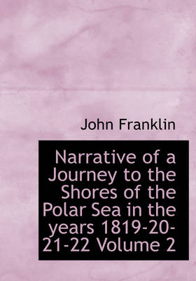 Narrative of a Journey to the Shores of the Polar Sea in the Years 1819-20-21-22 Volume 2