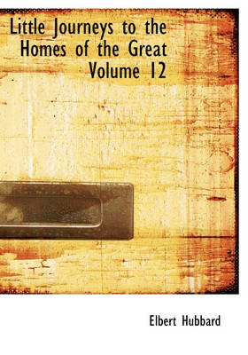 Little Journeys to the Homes of the Great Volume 12