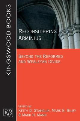 Reconsidering Arminius: Beyond the Reformed and Wesleyan Divide