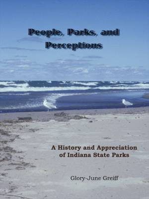 People, Parks, and Perceptions: A History and Appreciation of Indiana State Parks