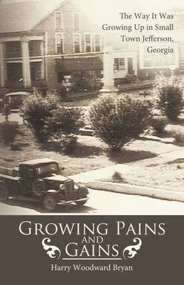 Growing Pains And Gains: The Way It Was Growing Up in Small Town Jefferson, Georgia