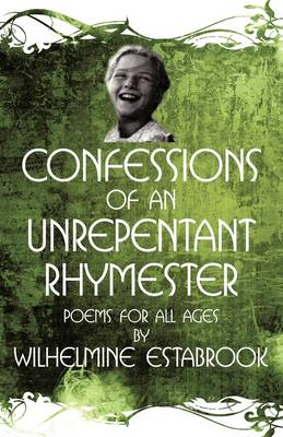 Confessions of an Unrepentant Rhymester: Poems for All Ages