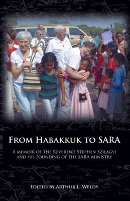From Habakkuk to SARA: A Memoir of the Reverend Stephen Szilagyi and His Founding of the SARA Ministry