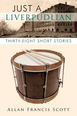 Just a Liverpudlian: Thirty - Eight Short Stories