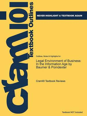 Outlines & Highlights for Legal Environment of Business : In the Information Age by Baumer & Poindexter