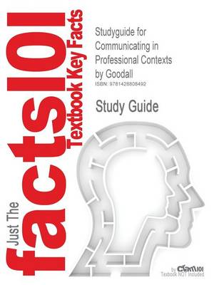Studyguide for Communicating in Professional Contexts by Goodall, ISBN 9780534563318