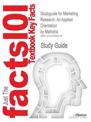 Studyguide for Marketing Research: An Applied Orientation by Malhotra, ISBN 9780130337160