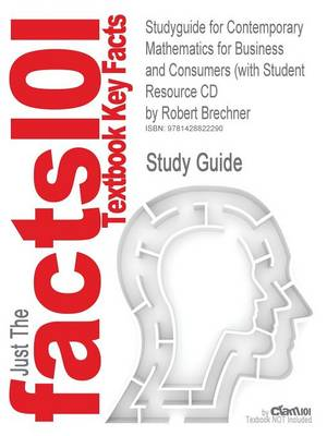 Studyguide for Contemporary Mathematics for Business and Consumers (with Student Resource CD by Brechner, Robert, ISBN 9780324568493