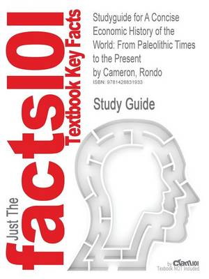 Studyguide for a Concise Economic History of the World: From Paleolithic Times to the Present by Cameron, Rondo, ISBN 9780195127058