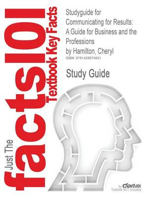 Studyguide for Communicating for Results: A Guide for Business and the Professions by Hamilton, Cheryl, ISBN 9780495095842