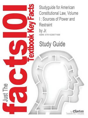 Studyguide for American Constitutional Law, Volume I: Sources of Power and Restraint by Jr., ISBN 9780495097044