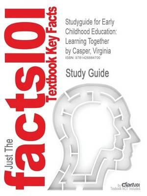 Studyguide for Early Childhood Education: Learning Together by Casper, Virginia, ISBN 9780073378480