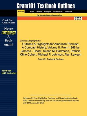 Outlines & Highlights for American Promise: A Compact History, Volume II: From 1865 by James L. Roark, Susan M. Hartmann, Patricia Cline Cohen, Michael P. Johnson, Alan Lawson