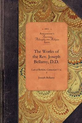 Works of REV Joseph Bellamy, D., Vol 1: Late of Bethlem, Connecticut Vol. 1