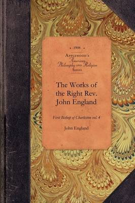 Works of Reverend John England, Vol 5: First Bishop of Charleston Vol. 5