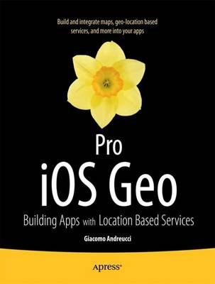 Pro iOS Geo: Building Apps with Location Based Services