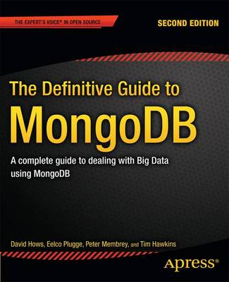 The Definitive Guide to MongoDB: A complete guide to dealing with Big Data using MongoDB