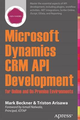 Microsoft Dynamics CRM API Development for Online and On-Premise Environments: Covering On-Premise and Online Solutions